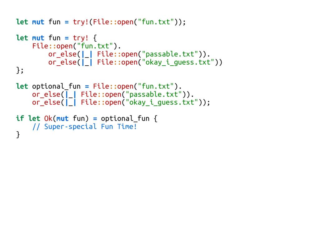 "let mut fun = try!(File::open(""fun.txt"")); let ..."