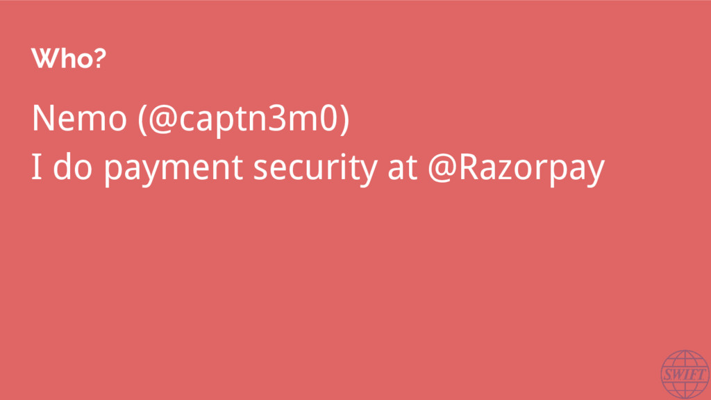 Who? Nemo (@captn3m0) I do payment security at ...