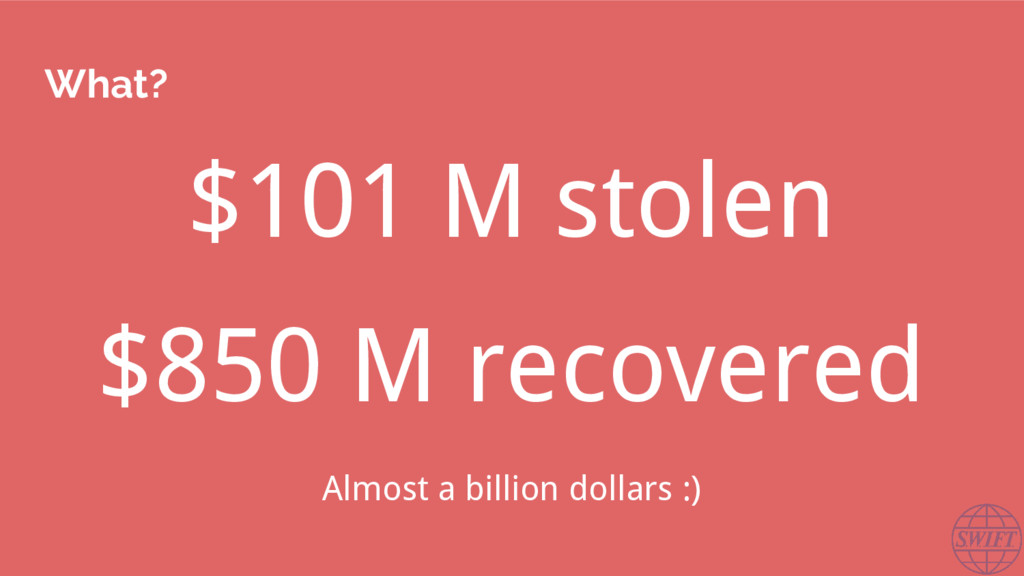 What? $101 M stolen $850 M recovered Almost a b...