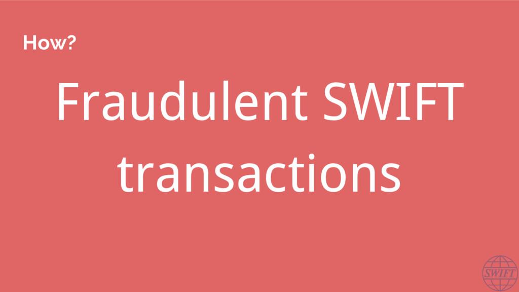 How? Fraudulent SWIFT transactions