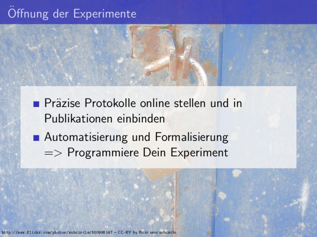 ¨ Offnung der Experimente Pr¨ azise Protokolle o...