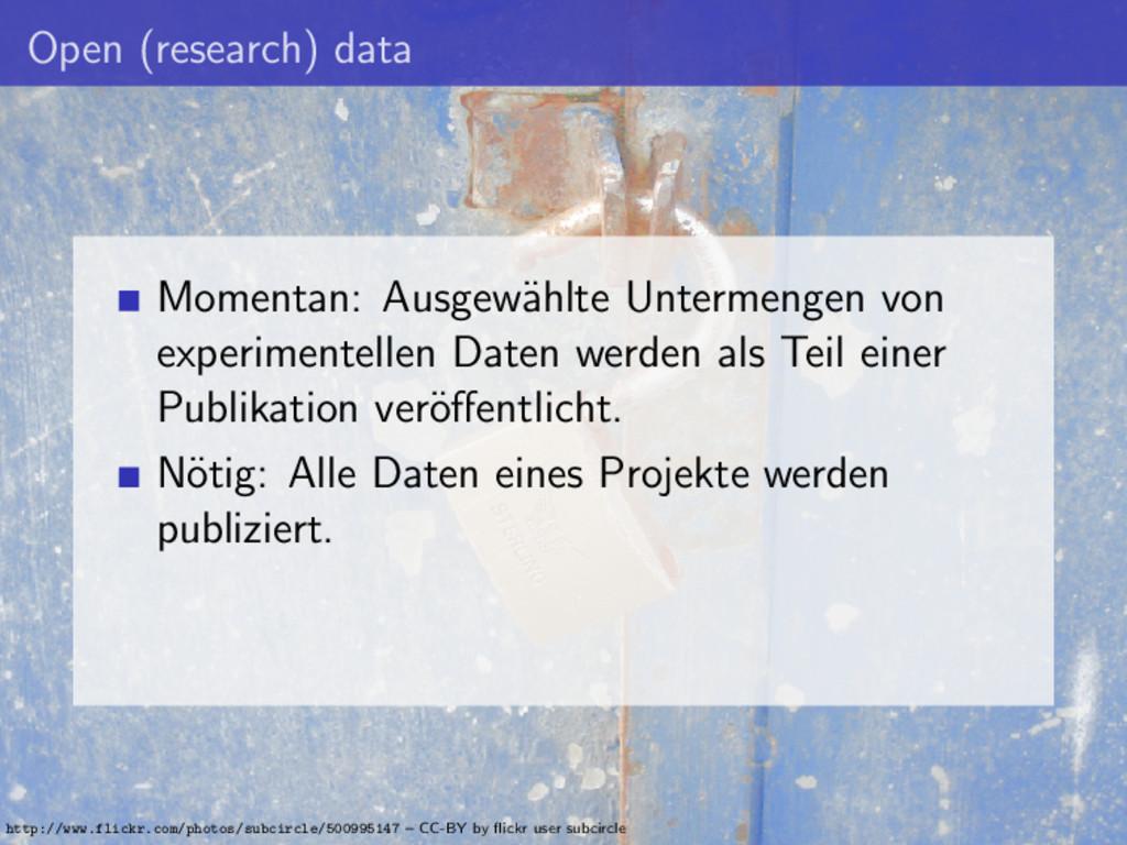 Open (research) data Momentan: Ausgew¨ ahlte Un...