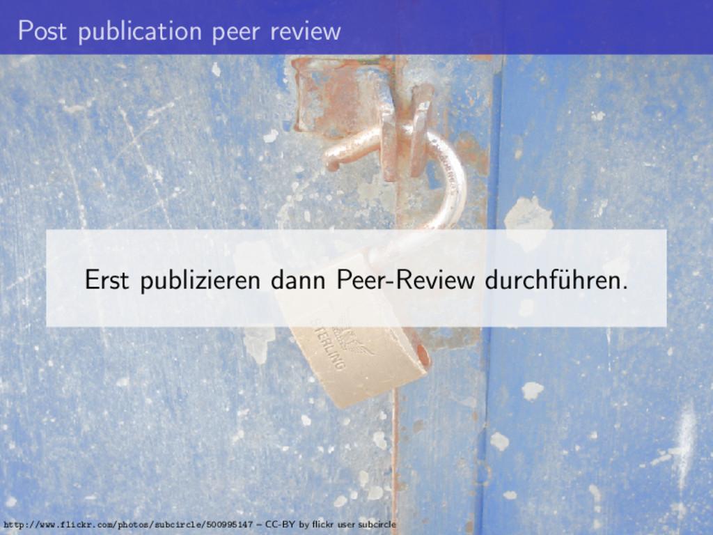 Post publication peer review Erst publizieren d...