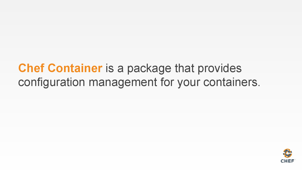 Chef Container is a package that provides confi...