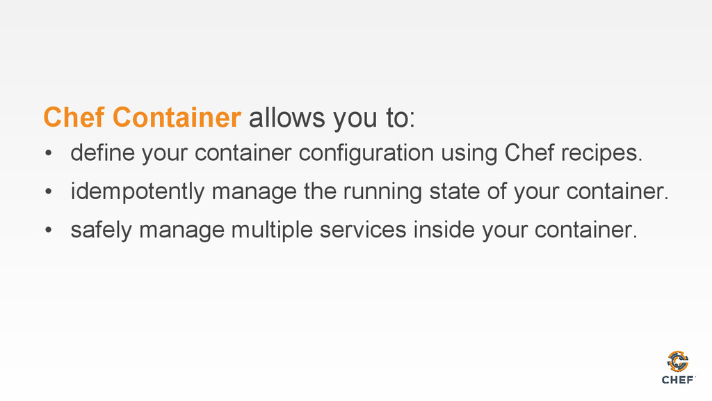 Chef Container allows you to: • define your con...