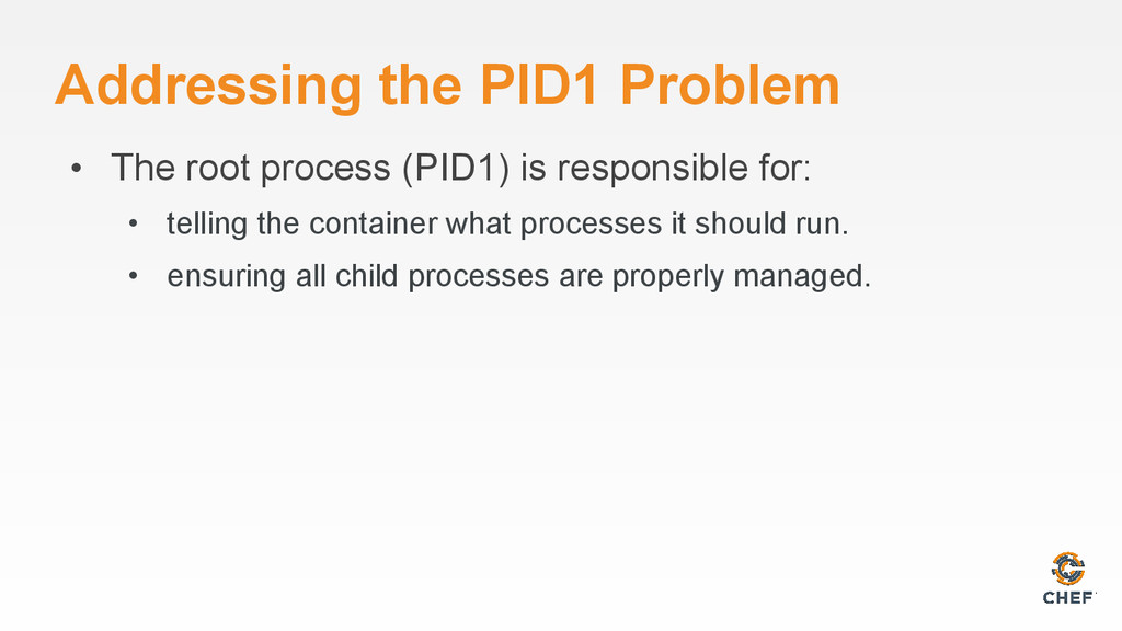 Addressing the PID1 Problem • The root process ...