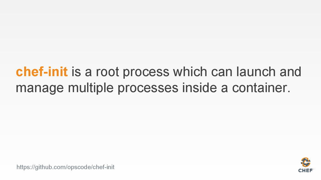 chef-init is a root process which can launch an...