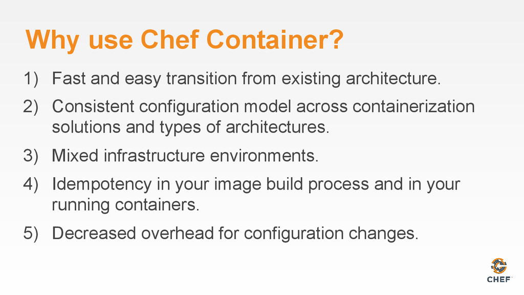 Why use Chef Container? 1) Fast and easy transi...