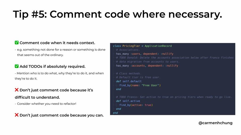 ✅ Comment code when it needs context. - e.g. so...