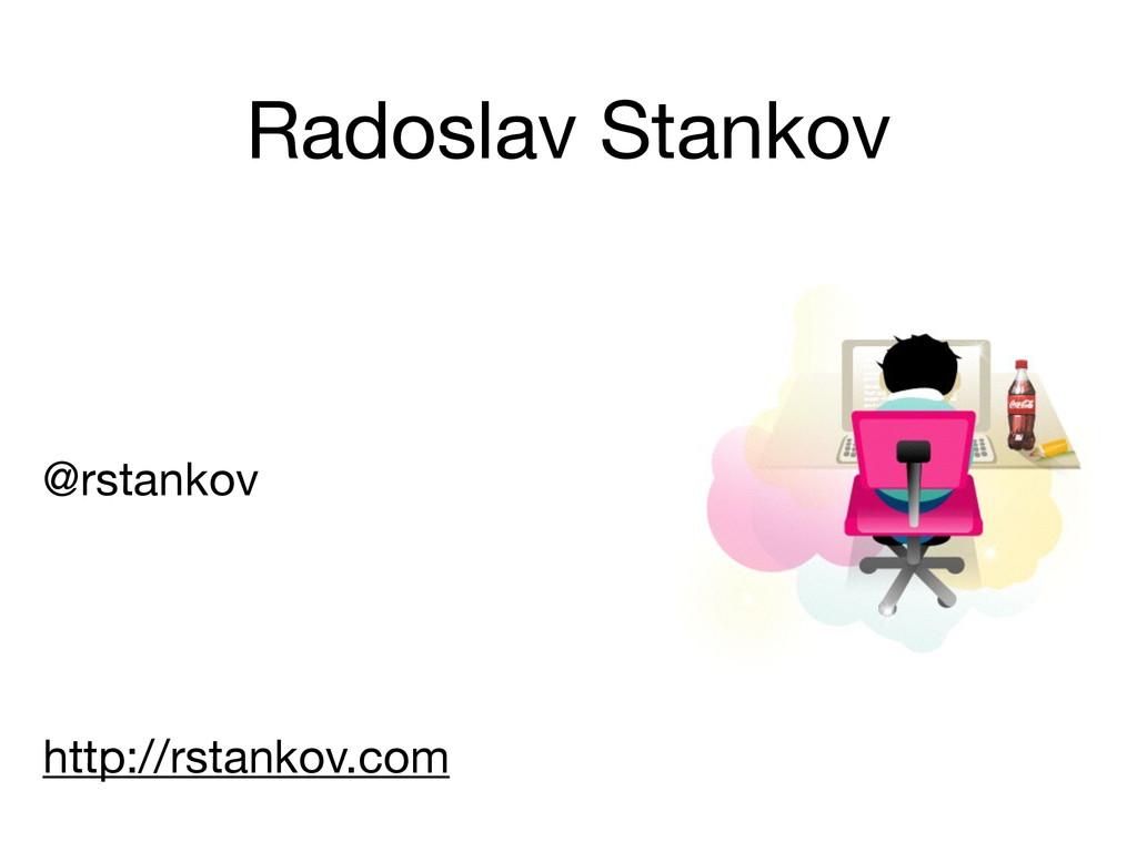 Radoslav Stankov @rstankov  ! ! ! ! http://rsta...