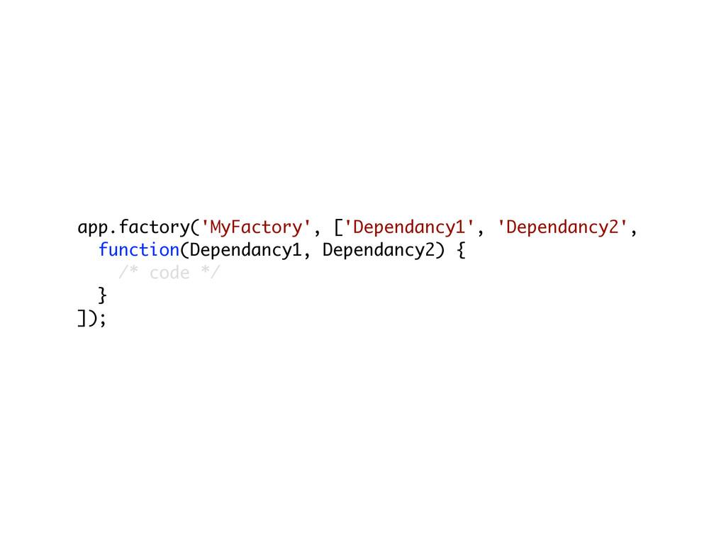 app.factory('MyFactory', ['Dependancy1', 'Depen...