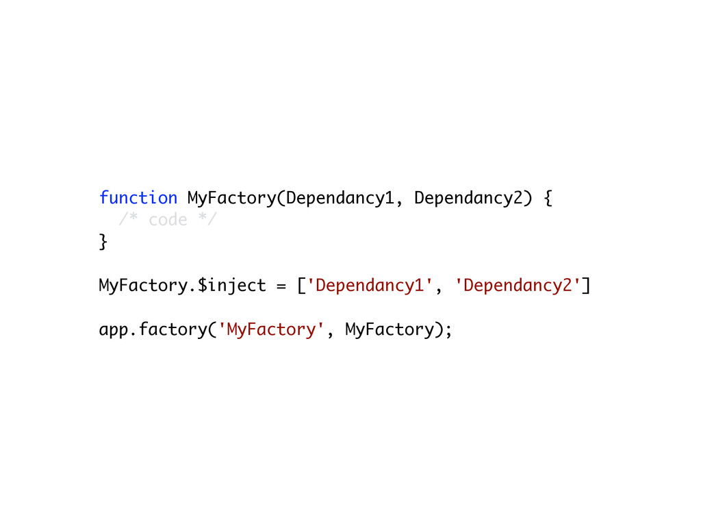 function MyFactory(Dependancy1, Dependancy2) { ...