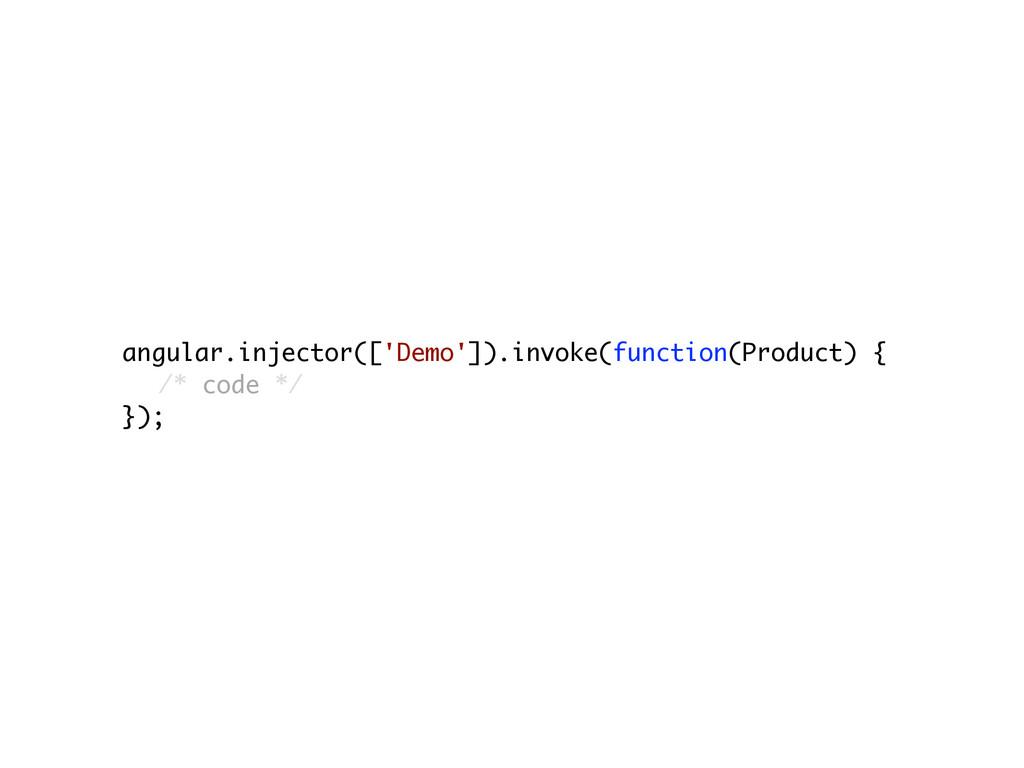 angular.injector(['Demo']).invoke(function(Prod...