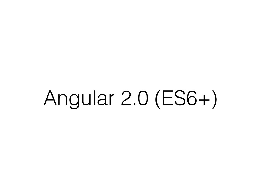 Angular 2.0 (ES6+)