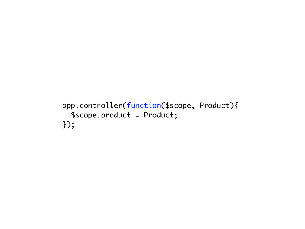 app.controller(function($scope, Product){ $scop...
