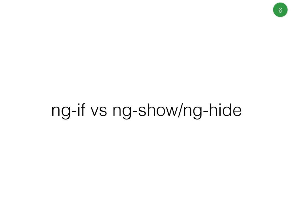 ng-if vs ng-show/ng-hide 6