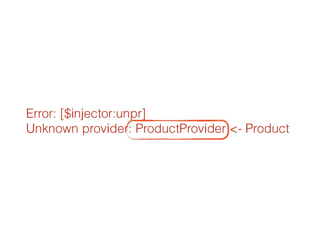 Error: [$injector:unpr]  Unknown provider: Pro...
