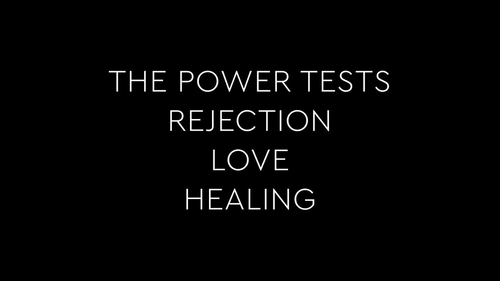 THE POWER TESTS REJECTION LOVE HEALING