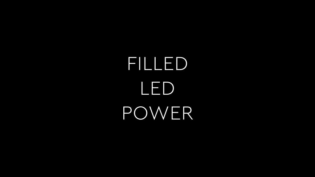 FILLED LED POWER