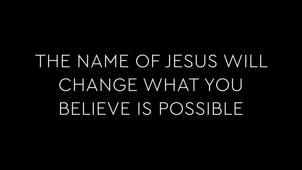 THE NAME OF JESUS WILL CHANGE WHAT YOU BELIEVE ...