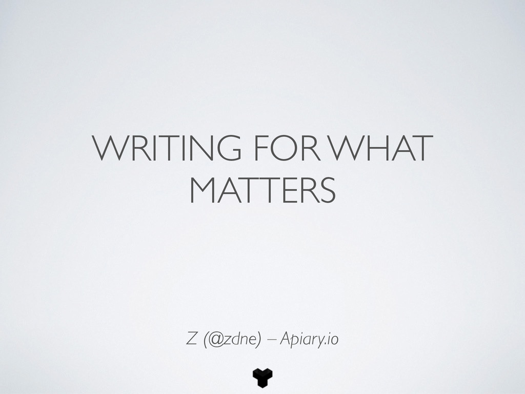 WRITING FOR WHAT MATTERS Z (@zdne) – Apiary.io