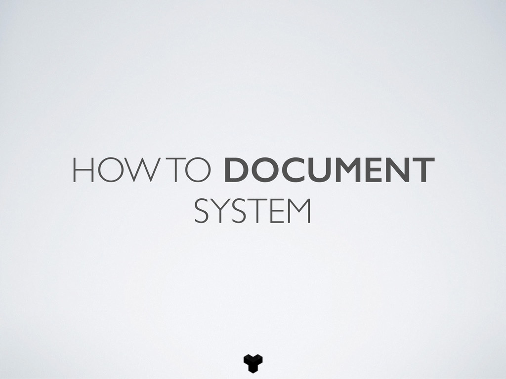 HOW TO DOCUMENT SYSTEM