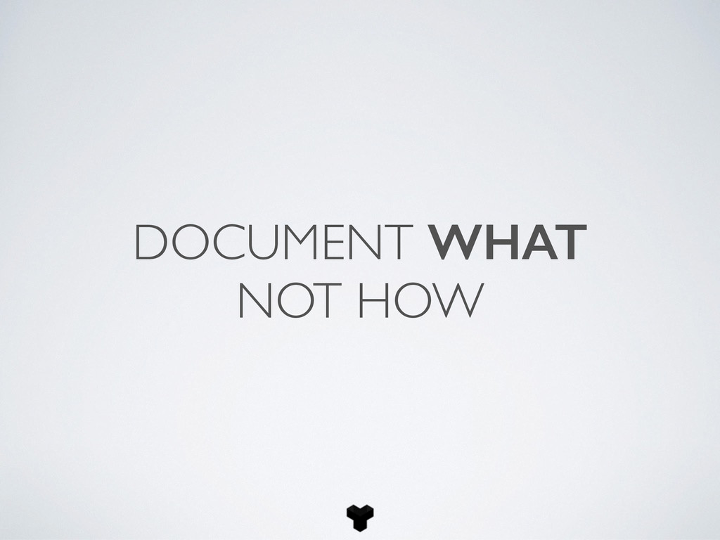 DOCUMENT WHAT NOT HOW