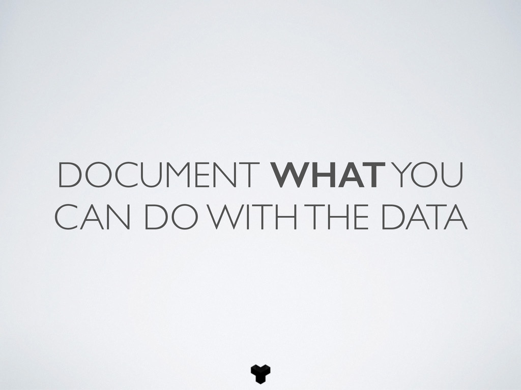 DOCUMENT WHAT YOU CAN DO WITH THE DATA