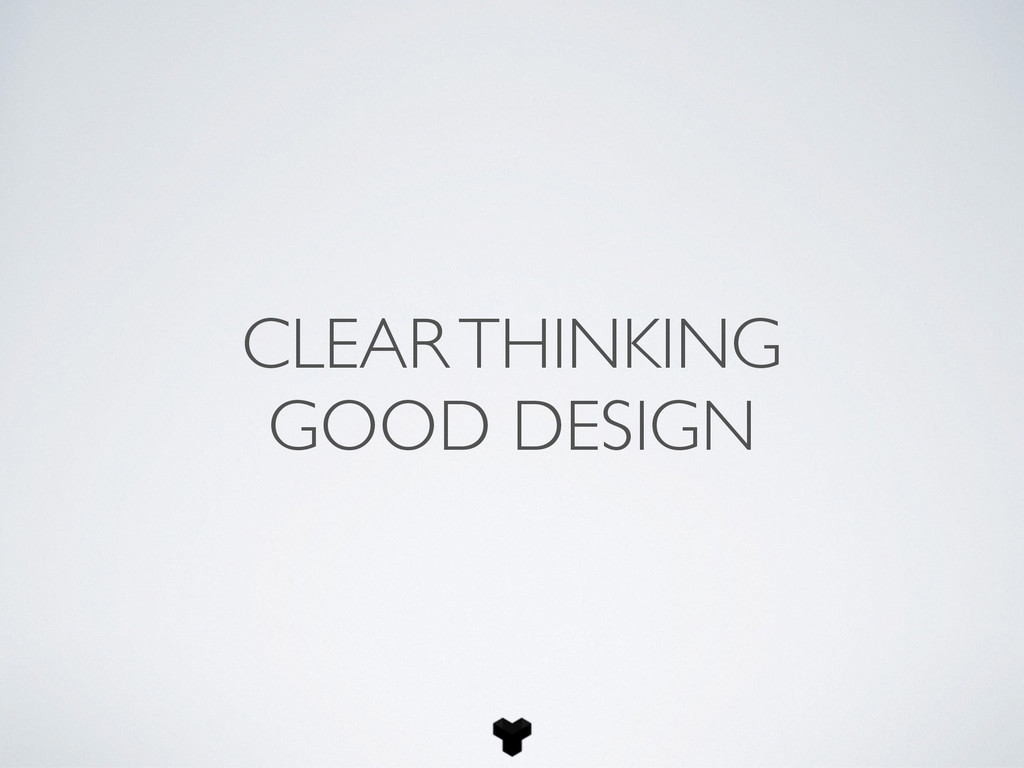 CLEAR THINKING GOOD DESIGN