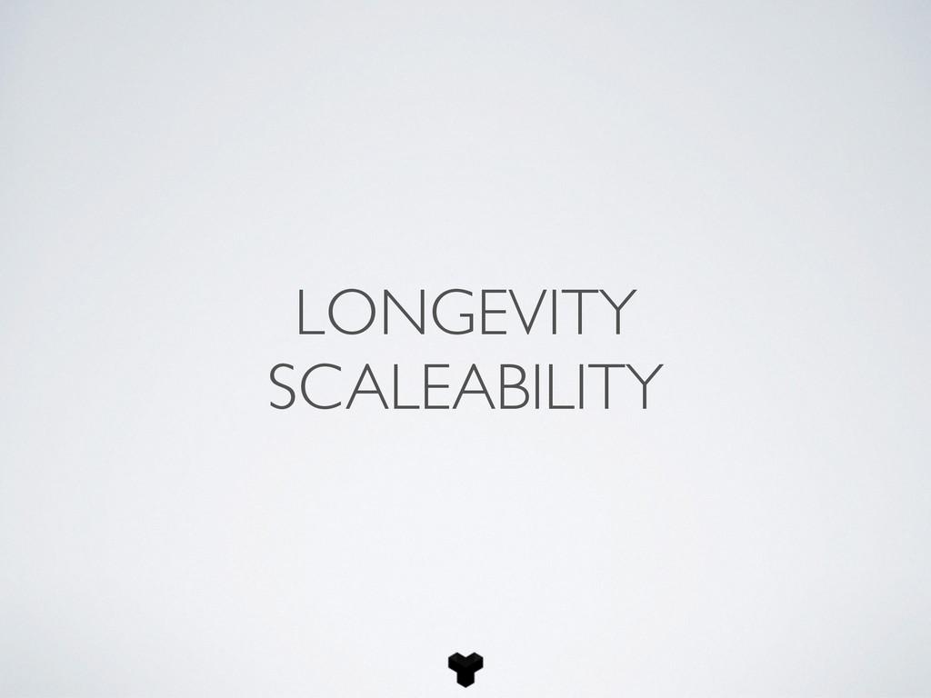 LONGEVITY SCALEABILITY