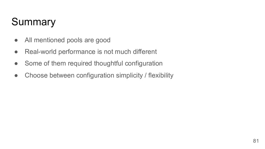 Summary ● All mentioned pools are good ● Real-w...