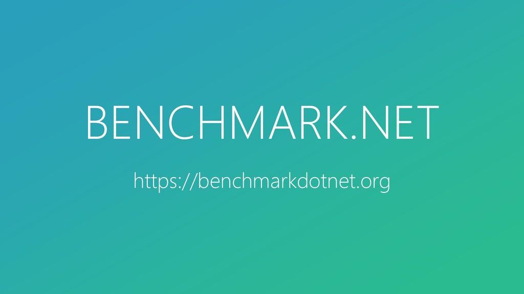 BENCHMARK.NET https://benchmarkdotnet.org