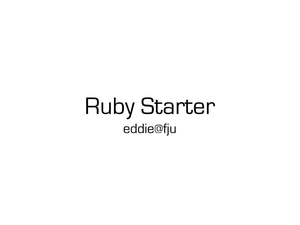 Ruby Starter eddie@fju