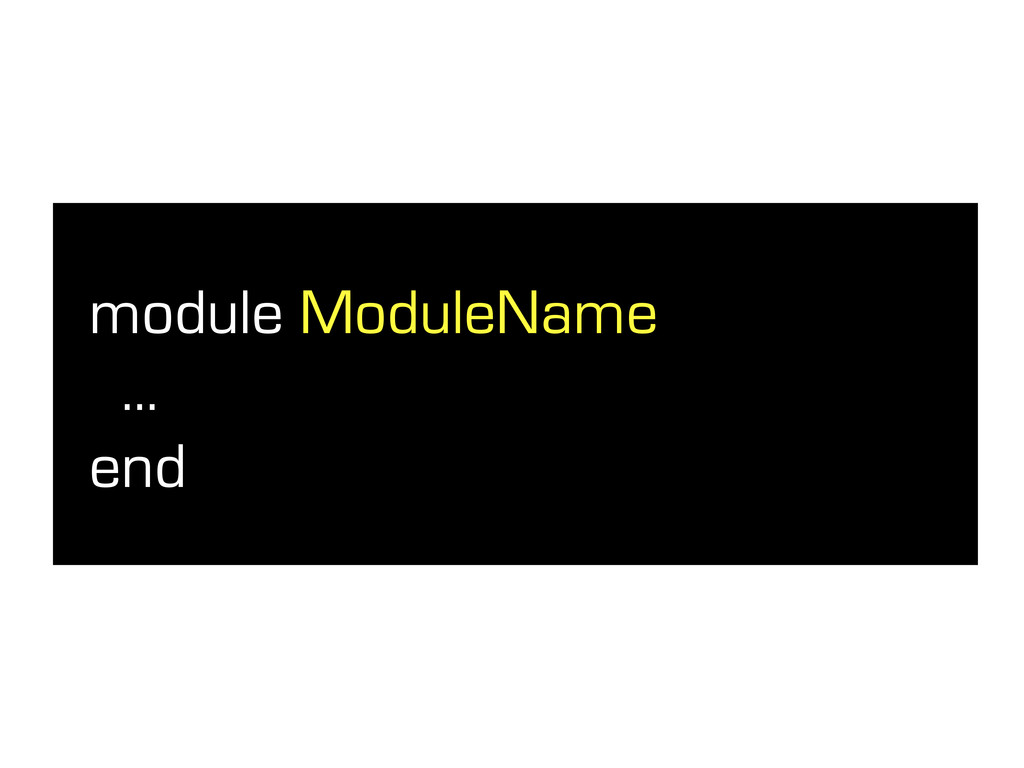 module ModuleName ... end