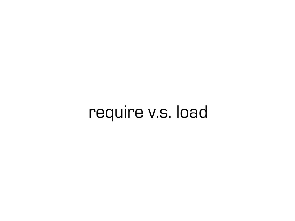 require v.s. load