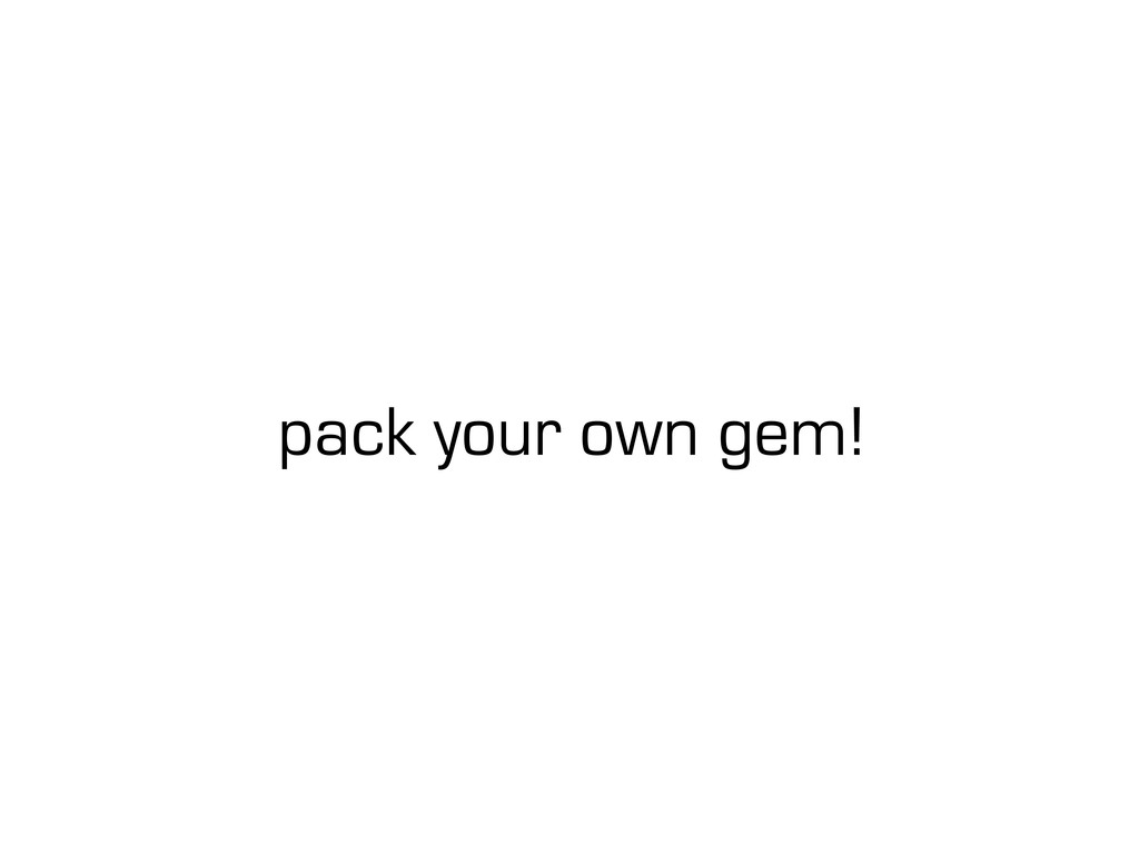 pack your own gem!