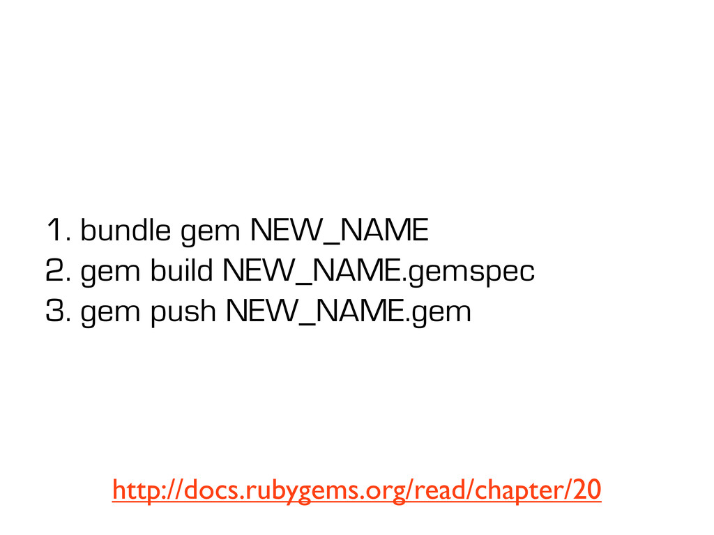 1. bundle gem NEW_NAME 2. gem build NEW_NAME.ge...