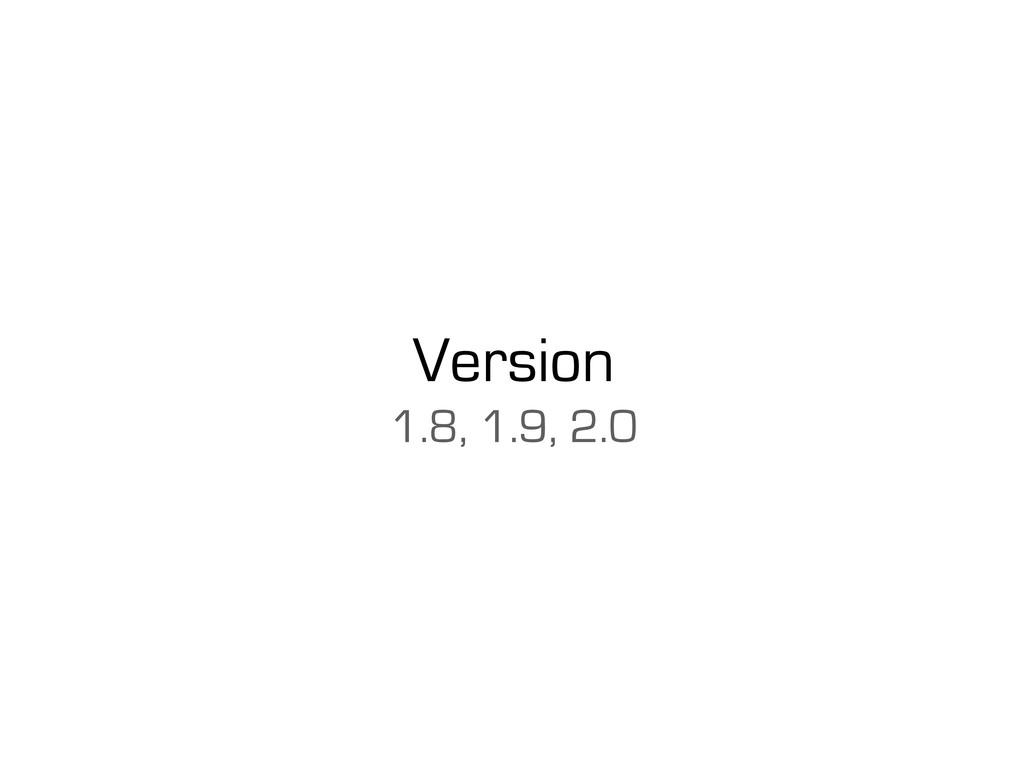 Version 1.8, 1.9, 2.0