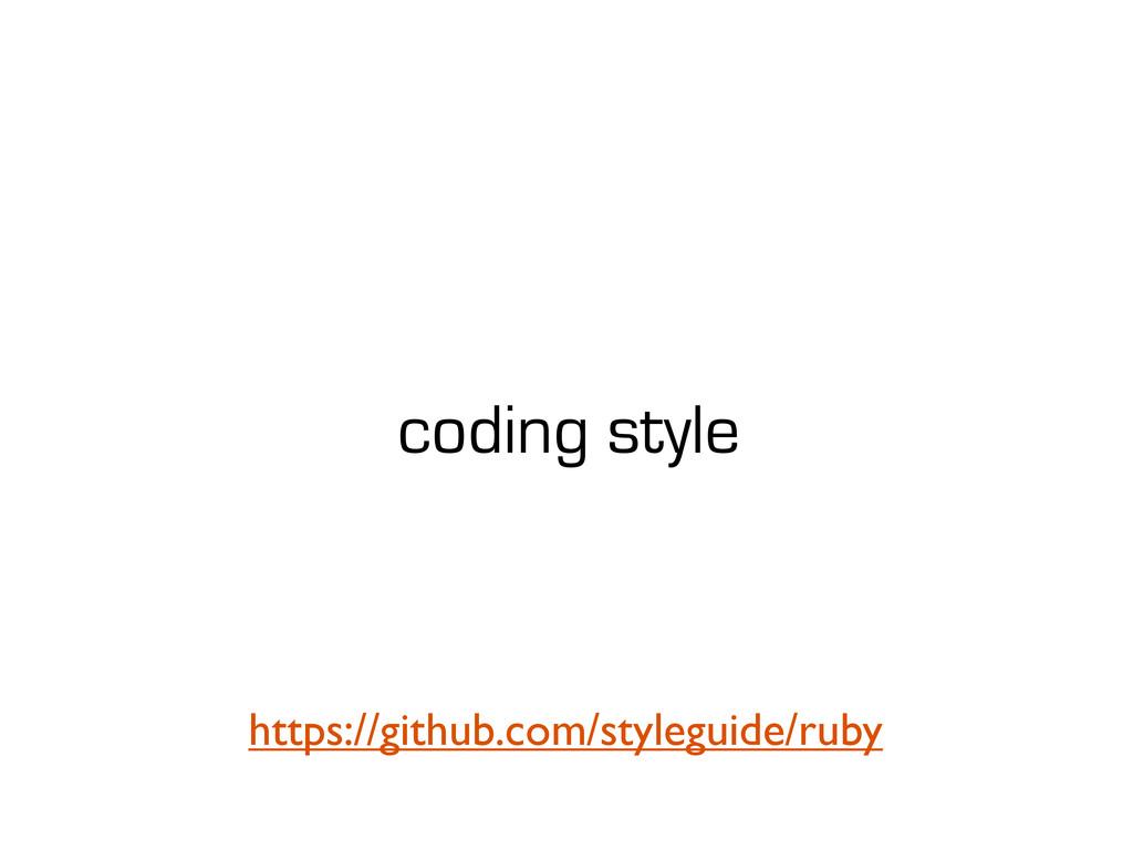 coding style https://github.com/styleguide/ruby