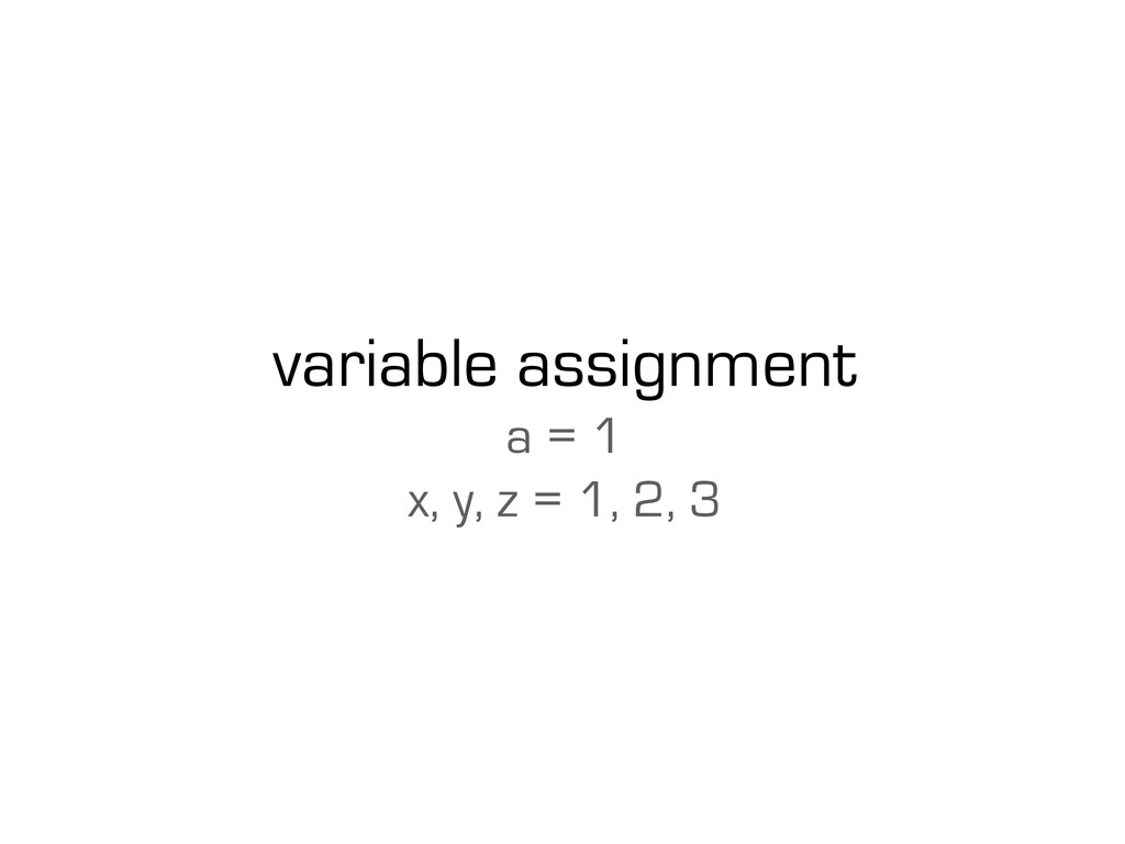 variable assignment a = 1 x, y, z = 1, 2, 3