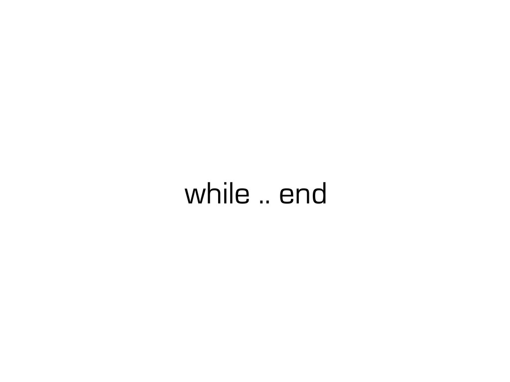 while .. end