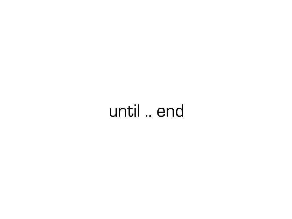 until .. end