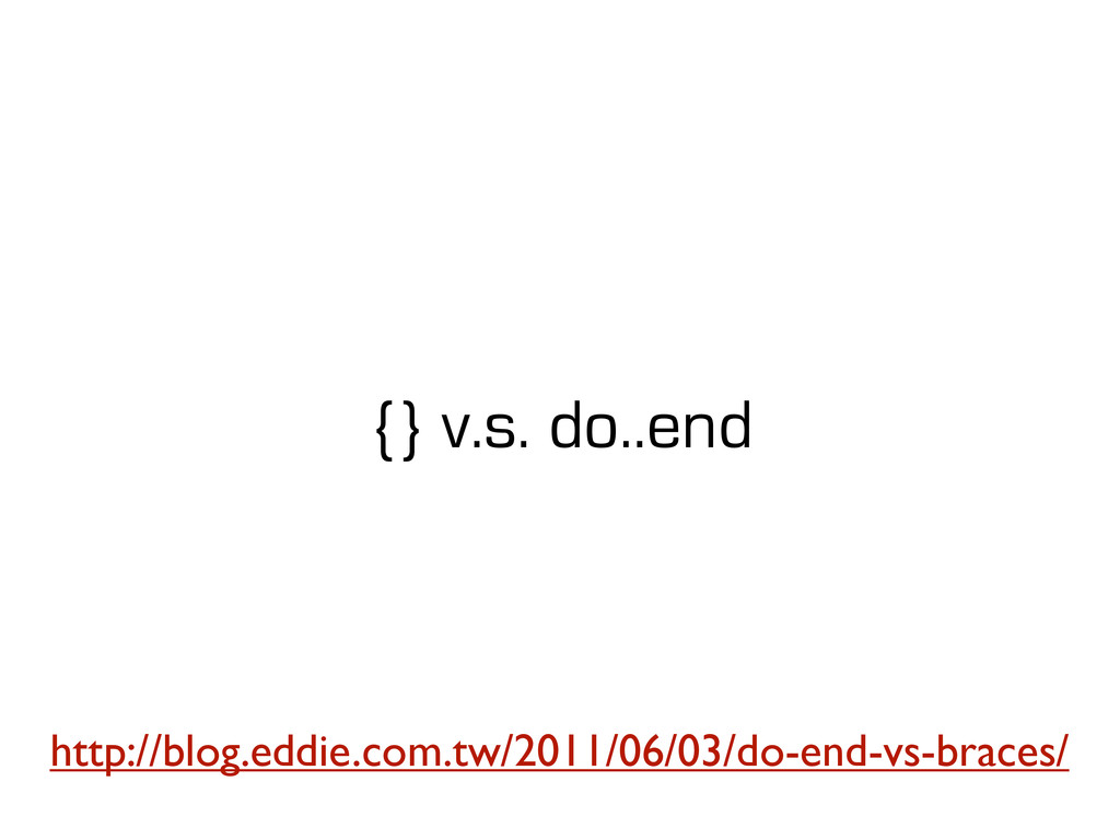 {} v.s. do..end http://blog.eddie.com.tw/2011/0...
