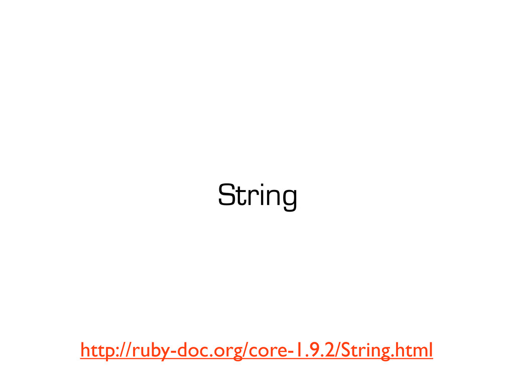 String http://ruby-doc.org/core-1.9.2/String.ht...