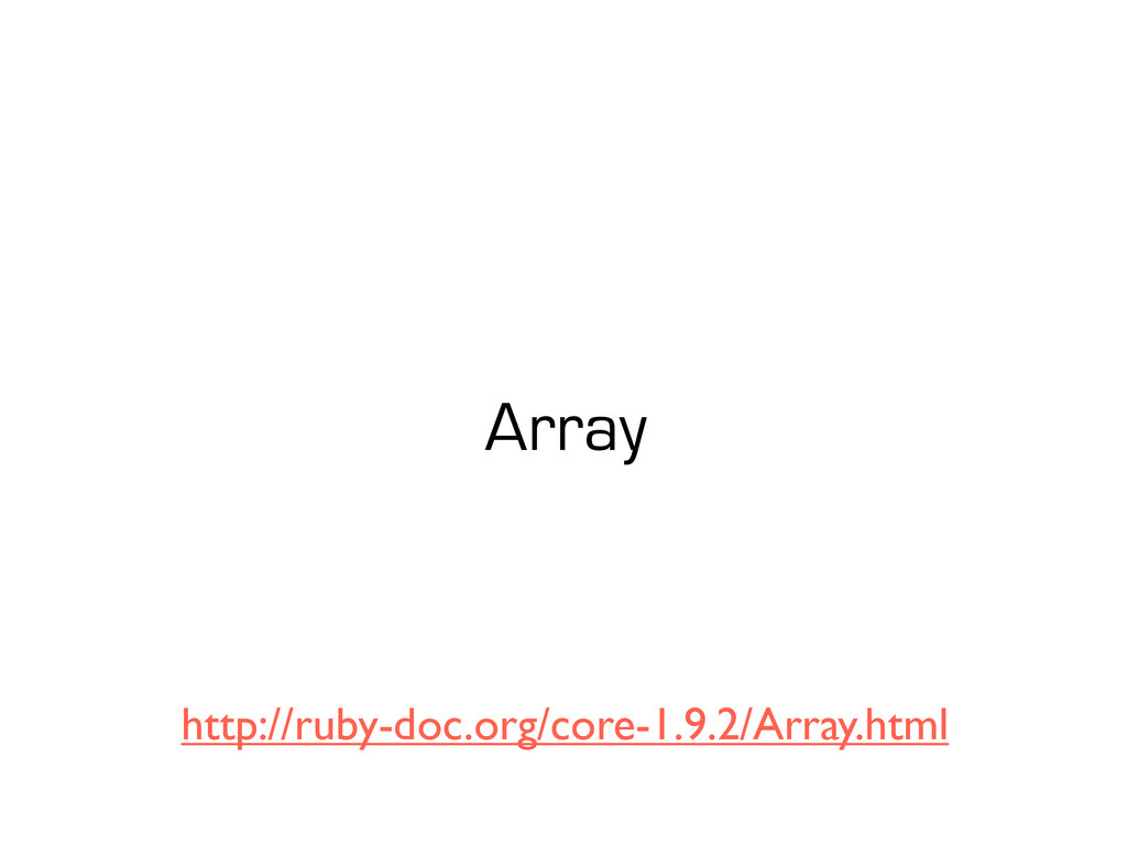 Array http://ruby-doc.org/core-1.9.2/Array.html