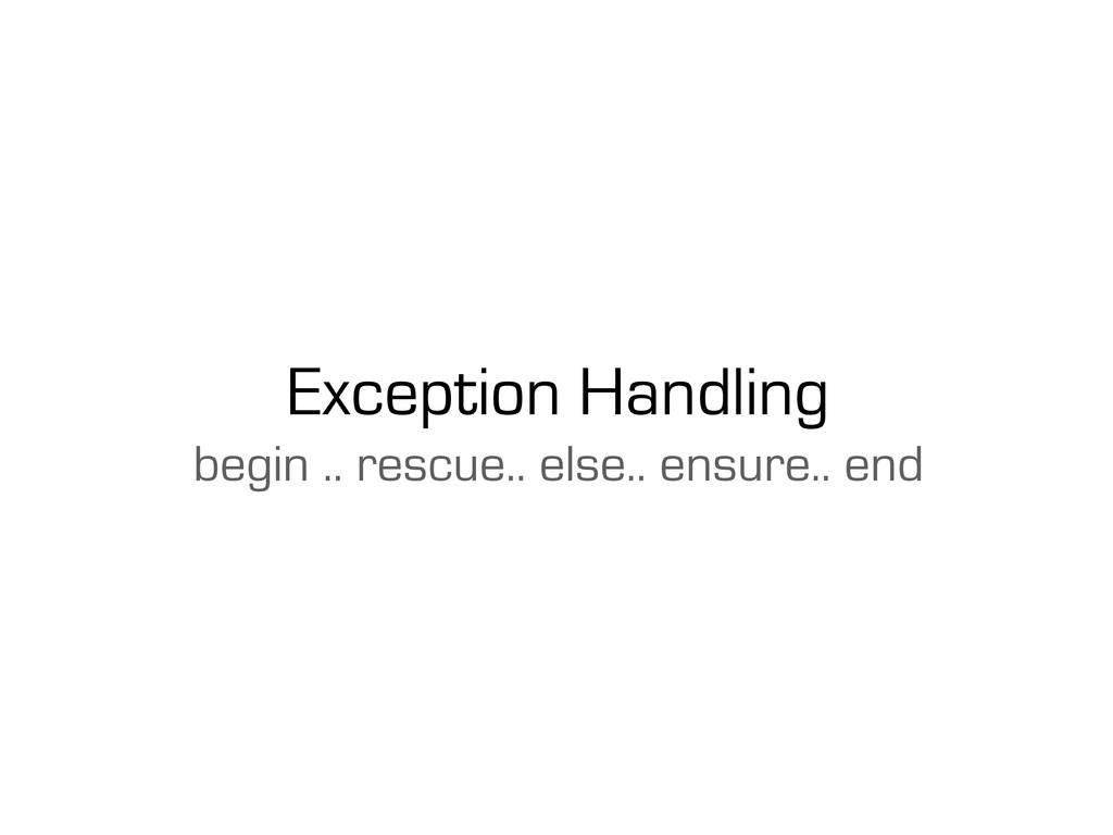 Exception Handling begin .. rescue.. else.. ens...