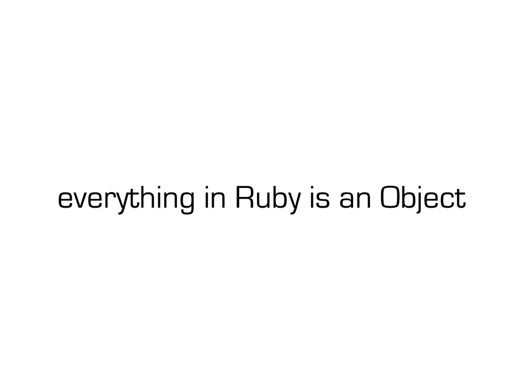 everything in Ruby is an Object