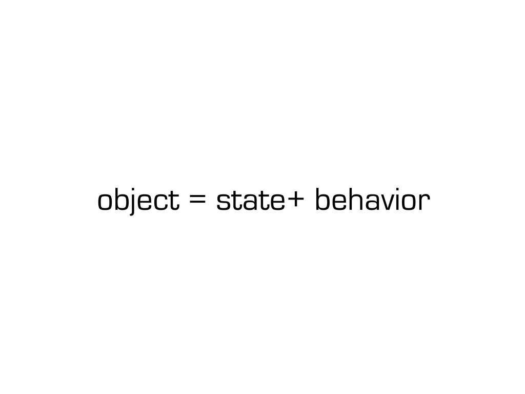 object = state+ behavior