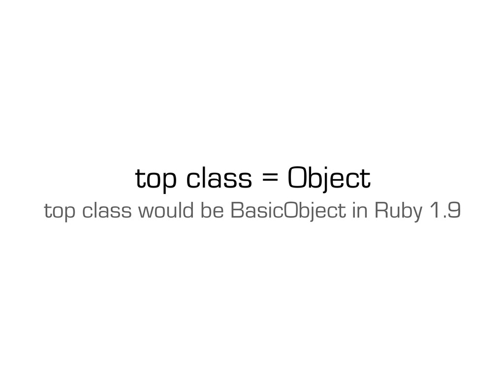 top class = Object top class would be BasicObje...