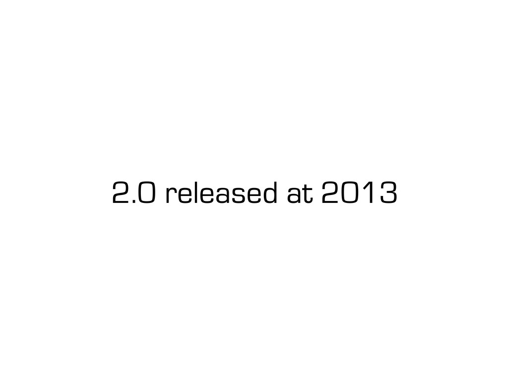2.0 released at 2013